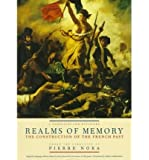 Realms of Memory: The Construction of the French Past (Volume 1)