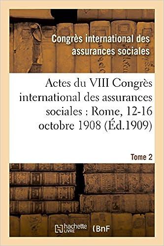 Livres gratuits Actes du VIII Congrès international des assurances sociales : Rome, 12-16 octobre 1908 Volume 2 pdf, epub