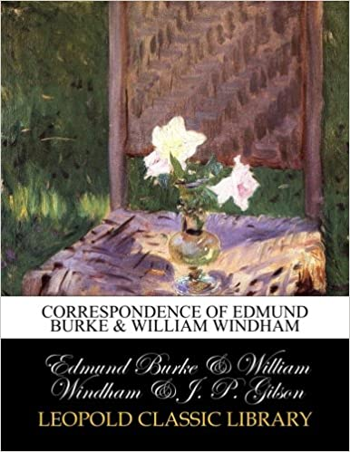 Correspondence of Edmund Burke and William Windham