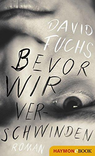 Bevor wir verschwinden: Roman (German Edition)