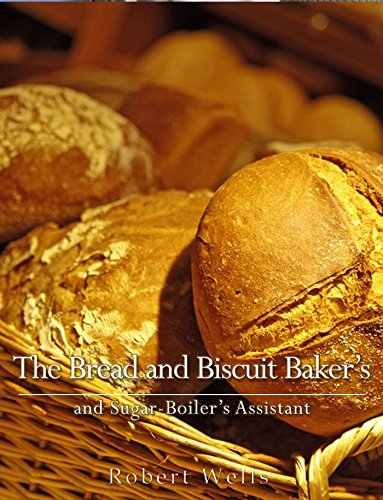 The Bread and Biscuit Baker's and Sugar-Boiler's Assistant by Robert Wells