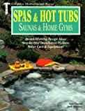 Spas & Hot Tubs, Saunas & Home Gyms: Award-Winning Design Ideas, Step-by-Step Installation Projects, Water Care & Equipment (Creative Homeowner Press) by Thomas Dale Cowan (1988-11-02)