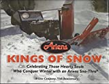 Ariens KINGS OF SNOW Celebrating Those Hearty Souls Who Conquer Winter with an Ariens Sno-Thro