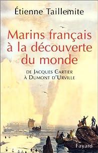 Marins français à la découverte du monde. De Jacques Cartier à Dumont d'Urville par Etienne Taillemite