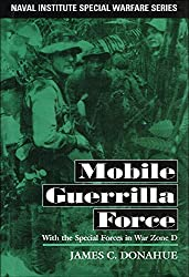 Mobile Guerrilla Force: With the Special Forces in War Zone D (Naval Institute Special Warfare Series) by James C. Donahue (1-Jun-1996) Hardcover