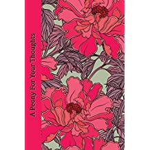 Journal: A Peony For Your Thoughts 6x9 - LINED JOURNAL - Journal with lined pages - (Diary, Notebook)