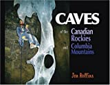 Caves of the Canadian Rockies and the Columbia Mountains, Jonathan Rollins, 0921102941