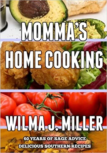 Mommas home cooking delicious southern recipes 60 years of sage mommas home cooking delicious southern recipes 60 years of sage advice wilma j miller raymond miller 9781537247601 amazon books forumfinder Image collections