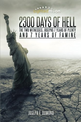 2300 Days of Hell: The Two Witnesses, Josephs 7 Years of Plenty and 7 Years of Famine