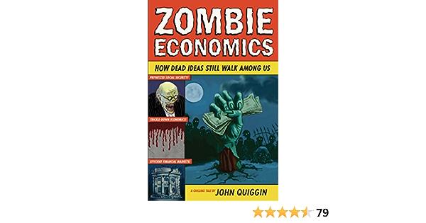 Amazon Com Zombie Economics How Dead Ideas Still Walk Among Us Ebook Quiggin John Kindle Store