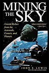 Mining the Sky: Untold Riches From The Asteroids, Comets, And Planets (Helix Book) Paperback