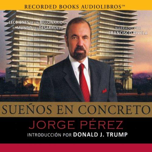 Sueños en concreto [Dreams in Particular]: Lecciones de un multimillonario en el mundo del desarrollo por Jorge Pérez by Recorded Books