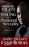 Where the Right Went Wrong on National Security, Andre M. Eggelletion, 0977108252