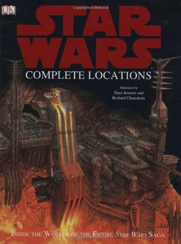 Star Wars Complete Locations: Inside the Worlds of the Entire Star Wars Saga