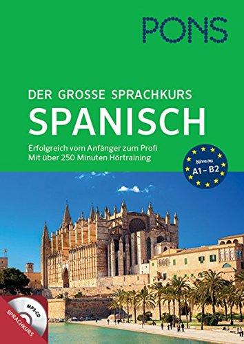 PONS Der große Sprachkurs Spanisch: Erfolgreich vom Anfänger zum Profi! Großes Lernbuch mit 352 Seiten plus Audio CD mit über 250 min. Hörtraining.