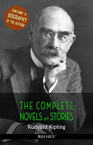 Rudyard Kipling: The Complete Novels and Stories + A Biography of the Author (The Greatest Writers of All Time)