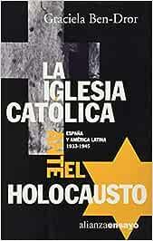 La iglesia catolica ante el holocausto España y América latina, 1933-1945 Alianza Ensayo: Amazon.es: Dror, Graciela Ben: Libros