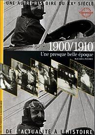 1900/1910 une presque belle epoque par Michel Pierre