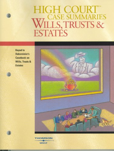 High Court Case Summaries on Wills, Trusts & Estates (Keyed Dukeminier, Seventh Edition)