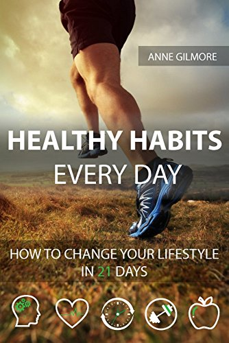 Healthy Habits Every Day: How To Change Your Lifestyle In 21 Days (Best Foods To Get Rid Of Belly Fat)