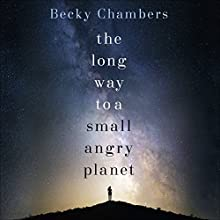 The Long Way to a Small, Angry Planet: Wayfarers 1 Audiobook by Becky Chambers Narrated by Patricia Rodriguez