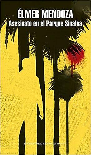Amazon.com: Asesinato en el Parque Sinaloa / Murder in Sinaloa Park (Spanish Edition) (9786073159753): Elmer Mendoza: Books