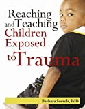 img - for Reaching & Teaching Children Exposed to Trauma book / textbook / text book