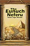 The Eunuch Neferu, Daniel Tegan Marsche, 0595243975