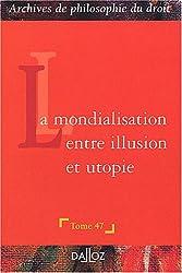 La mondialisation : Entre illusion et utopie ? - Archives de philosophie du droit, tome 47