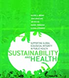 img - for Sustainability and Health: Supporting Global Ecological Integrity in Public Health book / textbook / text book