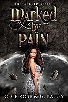 Marked by Pain (The Marked Series Book 2) by [Rose, Cece, Bailey, G.]