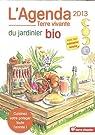 L'agenda du jardinier bio 2013 : Avec son calendrier lunaire par Bacher