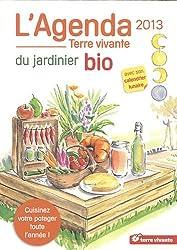 L'agenda du jardinier bio 2013 : Avec son calendrier lunaire