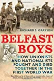 Belfast Boys: How Unionists and Nationalists Fought and Died Together in the First World War, Richard S. Grayson, 1441105190