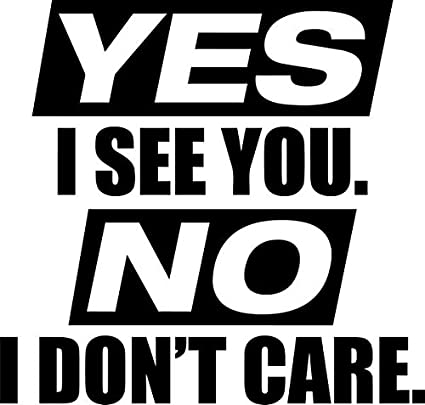 Amazon Com Jdm Yes I See You No I Don T Care Vinyl Decal Sticker 6