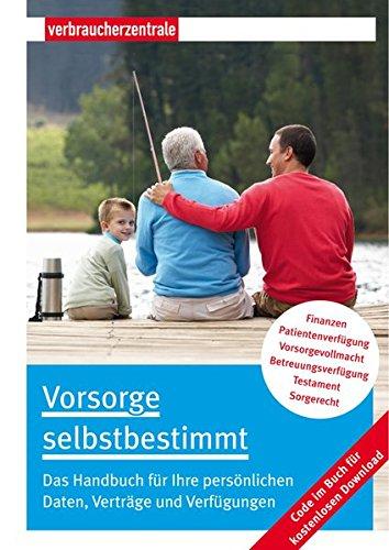 Vorsorge selbstbestimmt: Das Handbuch für Ihre persönlichen Daten, Verträge und Verfügungen