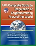 img - for 2018 Complete Guide to Regulation of Cryptocurrency Around the World: Survey of 130 Countries and Organizations - Bitcoin, Virtual Currencies, Digital Money, Blockchain Technologies Laws and Policies book / textbook / text book