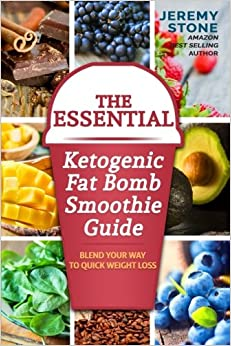Amazon.com: The Essential Ketogenic Fat Bomb Smoothie Guide: Blend Your Way to Quick Weight Loss ...