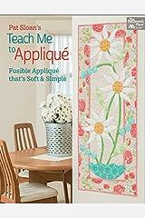 Pat Sloan's Teach Me to Appliqué: Fusible Appliqué That's Soft and Simple Kindle Edition