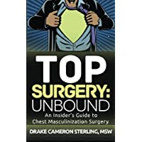 Top Surgery: Unbound: An Insider's Guide to Chest Masculinization Surgery