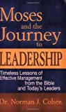 img - for Moses and the Journey to Leadership: Timeless Lessons of Effective Management from the Bible and Today's Leaders by Dr. Norman J. Cohen (2008-03-10) book / textbook / text book