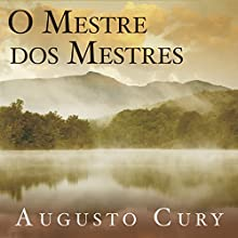 O mestre dos mestres [The Master of Masters] Audiobook by Augusto Cury Narrated by Jaime Leibovich