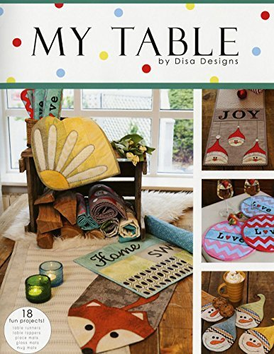 My Table By Disa Designs: 18 Fun Projects: Table Runners, Table Toppers, Place Mats, Glass Mats, and Mug Mats
