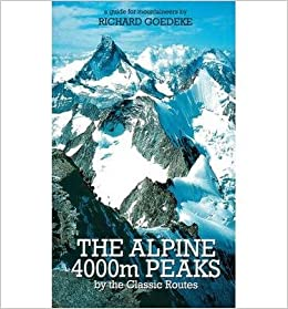 [The Alpine 4000m Peaks by the Classic Routes: A Guide for Mountaineers] (By: Richard Goedeke) [published: July, 2003]