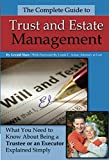 img - for The Complete Guide to Trust and Estate Management: What You Need to Know About Being a Trustee or an Executor Explained Simply book / textbook / text book