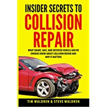 Insider Secrets to Collision Repair: What Smart, Safe, and Satisfied Vehicle and RV Owners Know About Collision Repair and Why It Matters