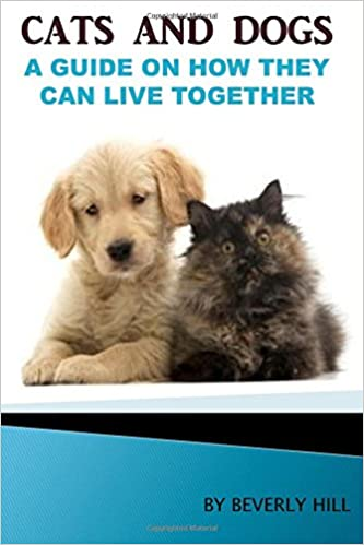Cats and Dogs A Guide On How They Can Live together (Dogs
