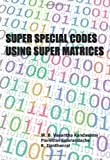 Super Special Codes Using Super Matrices, Vasantha Kandasamy, W. B. and Smarandache, Florentin, 9185917133