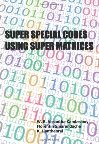 Super Special Codes Using Super Matrices by Florentin Smarandache , K. Ilanthenral , W. V. Vasantha Kandasamy, Publisher : Svenska fysikarkivet