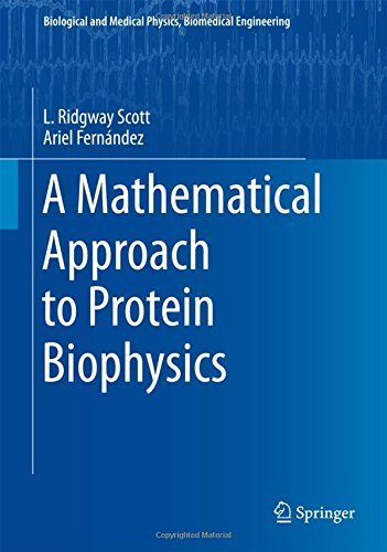 A Mathematical Approach to Protein Biophysics (Biological and Medical Physics, Biomedical Engineering)